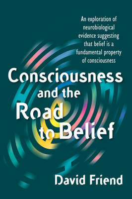 Consciousness and the Road to Belief