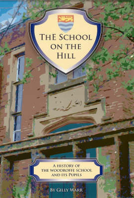 The School on the Hill: A History of the Woodroffe School and Its Pupils