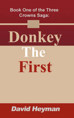 Donkey the First: Book One of the Three Crowns Saga