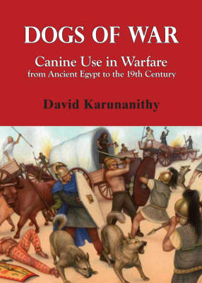Dogs of War: Canine Use in Warfare from Ancient Egypt to the 19th Century Seminole Wars