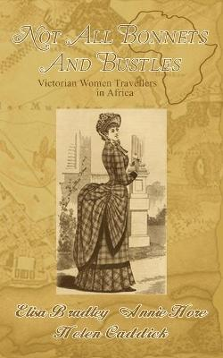 Not All Bonnets and Bustles: Victorian Women Travellers in Africa