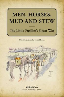 Men, Horses, Mud and Stew: The Little Fusilier's Great War