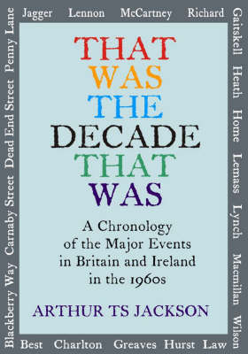 That Was the Decade That Was: A Chronology of the Major Events in Britain and Ireland in the 1960s