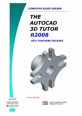 The AutoCAD 3D Design Tutor Release 2008 Self Teaching Package
