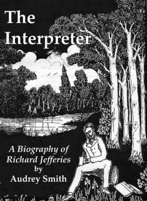 The Interpreter: A Biography of Richard Jefferies