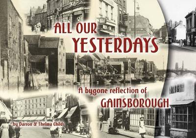 All Our Yesterdays: A Bygone Reflection of Old Gainsborough