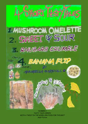 4 Short Tasty Tales - 'Omelette', 'Sweet and Sour', 'Rhubarb Crumble', 'Banana Flip'