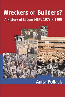 Wreckers or Builders?: A History of Labour Members of the European Parliament 1979-1999