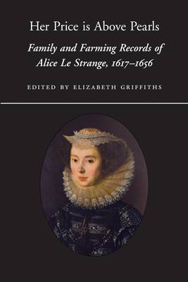 Her Price is Above Pearls. Family and Farming Records of Alice Le Strange, 1616-1656