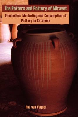 The Potters and Pottery of Miravet: Production, Marketing and Consumption of Pottery in Catalonia