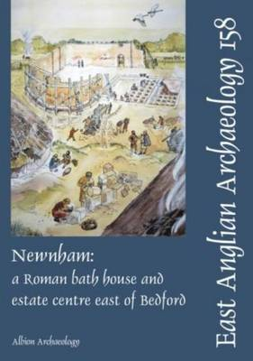 EAA 158: Newnham: a Roman bath house and estate centre east of Bedford
