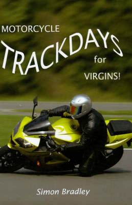 Motorcycle Trackdays for Virgins!: A UK Guide