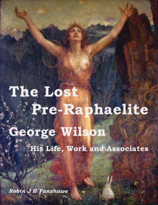 The Lost Pre-Raphaelite: George Wilson - His Life, Work and Associates
