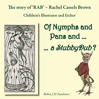 Of Nymphs and Pans and... a Stubbydub?: The Story of RAB - Rachel Cassels Brown; Chidren's Illustrator and Etcher