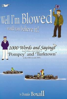 Well I'm Blowed, Would You Believe it: A Dictionary of Words and Sayings from Pompey and Turktown