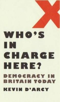 Who's in Charge Here?: Democracy in Britain Today