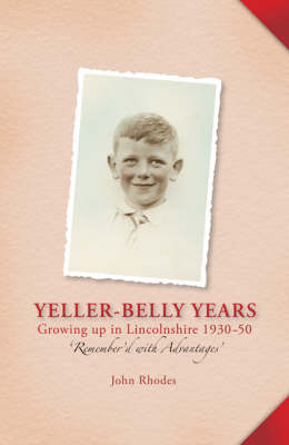 Yeller-belly Years: Growing Up in Lincolnshire 1930-50 Remember'd with Advantages