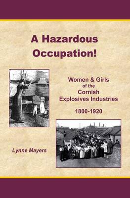 A Hazardous Occupation!: Women and Girls of the Cornish Explosives Industries1800-1920