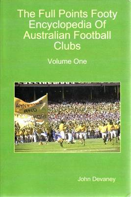 The Full Points Footy Encyclopedia of Australian Football Clubs: v. 1