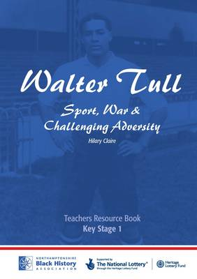 Walter Tull: Key Stage 1 Teaching Pack: Sport, War and Challenging Adversity