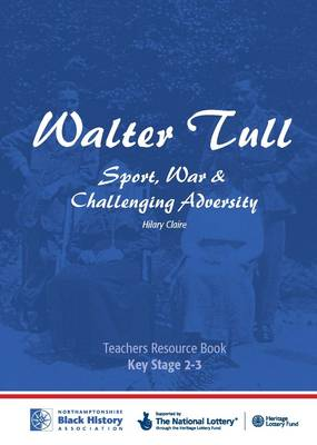 Walter Tull: Key Stage 2/3 Teaching Pack: Sport, War and Challenging Adversity