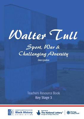 Walter Tull: Key Stage 3 Teaching Pack: Sport, War and Challenging Adversity