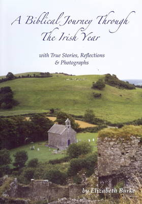 A Biblical Journey Through the Irish Year: With True Stories, Reflections and Photographs