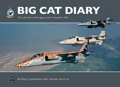 Big Cat Diary: The Last Year of the Jaguar with 6 Squadron RAF