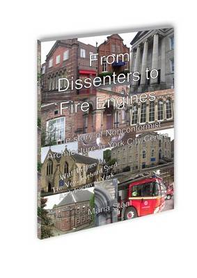 From Dissenters to Fire Engines: The Story of Nonconformist Architecture in York City Centre