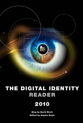 Digital Identity Reader: A Selection of Posts from the Digital Identity Blog from 2008-2010: 2010