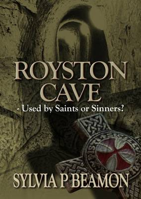 Royston Cave: Used by Saints and Sinners? - Local Historical Influences of the Templar and Hospitaller Movements