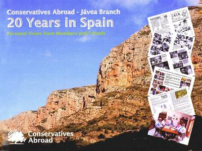Conservatives Abroad: Javea Branch, 20 Years in Spain - Personal Views from Members and Friends of Conservatives Abroad, Javea
