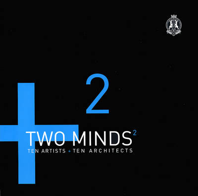 Two Minds: Ten Artists and Ten Architects