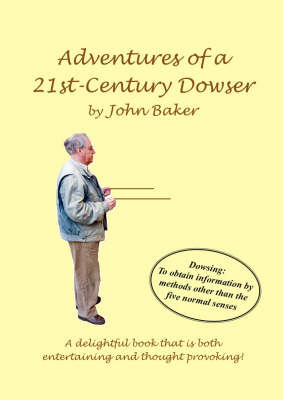 Adventures of a 21st-century Dowser: A Delightful Book That is Both Entertaining and Thought Provoking