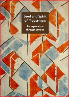 The Seed and Spirit of Modernism: v. 1: Exploration Through Textiles
