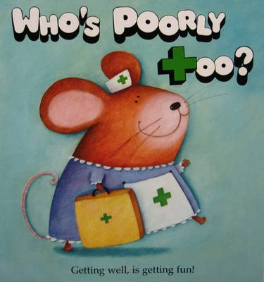 Who's Poorly Too?: The Get Well Soon Book