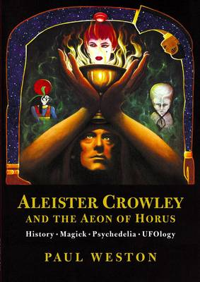 Aleister Crowley and the Aeon of Horus: History. Magick. Psychedelia. Ufology.