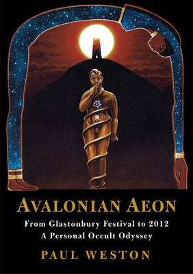 Avalonian Aeon: From Glastonbury Festival to 2012. a Personal Occult Odyssey