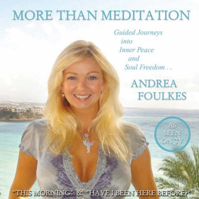 More Than Meditation with Andrea Foulkes: Guided Journeys into Inner Peace and Soul Freedom
