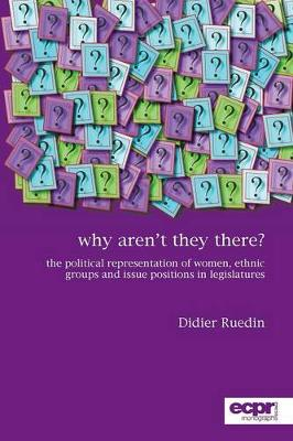 Why Aren't They There?: The Political Representation of Women, Ethnic Groups and Issue Positions in Legislatures