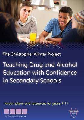 Teaching Drug and Alcohol Education with Confidence in Secondary Schools: Lessons Plans and Resources for Years 7-11