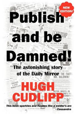 """Publish and be Damned: The Astonishing Story of the """"Daily Mirror"""""""