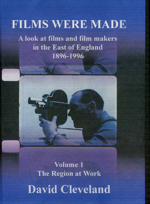 Films Were Made: A Look at Films and Filmmakers in the East of England 1896-1996, the Region at Work