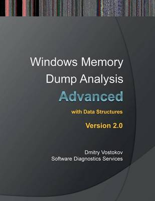 Advanced Windows Memory Dump Analysis: Training Course Transcript and Windbg Practice Exercises with Notes, Second Edition