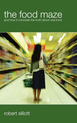 The Food Maze: And How it Conceals the Truth About Real Food