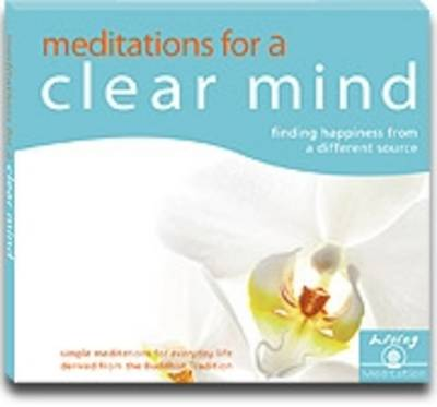 Meditations for a Clear Mind (Audio): Finding Happiness from a Different Source
