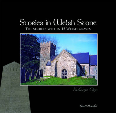 Stories in Welsh Stone: The Secrets within 15 Welsh Graves: Volume 1
