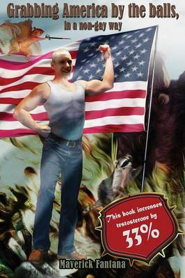 Grabbing America by the Balls, in a Non-gay Way: A True Tale of a Heavily Muscled Hero Type Guy (HMHT)