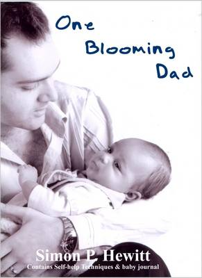 One Blooming Dad: Contains Self-Help Techniques and Baby Journal