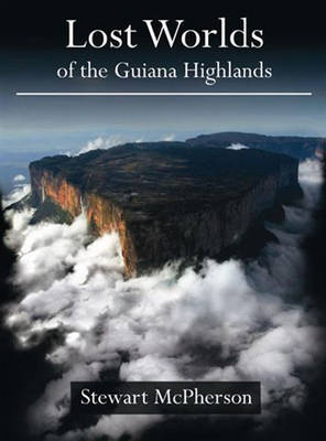 Lost Worlds: Of the Guiana Highlands